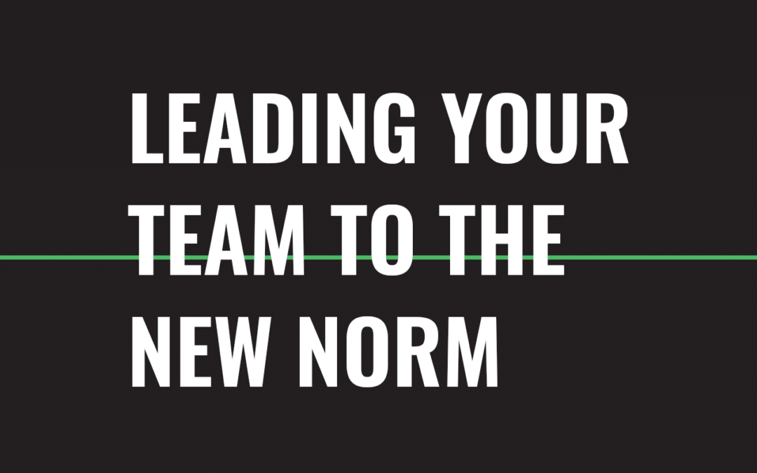 Leading Your Team to the New Norm