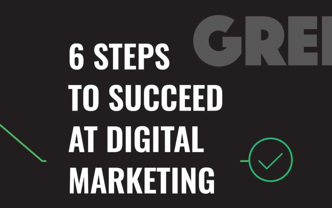 6 Steps to Succeed at Digital Marketing