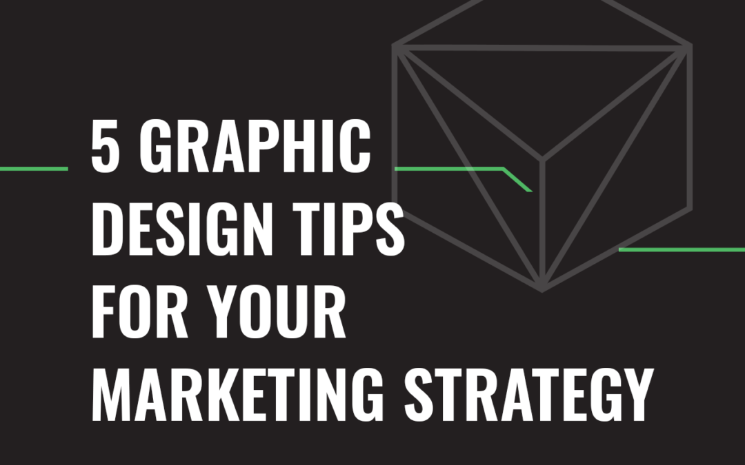 5 Graphic Design Tips For Your Marketing Strategy