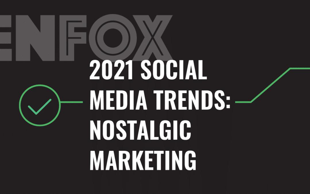 2021 Social Media Trends: Nostalgic Marketing
