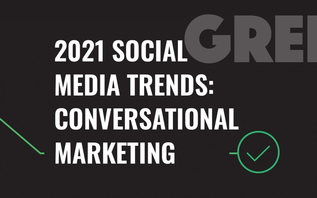 2021 Social Media Trends: Conversational Marketing