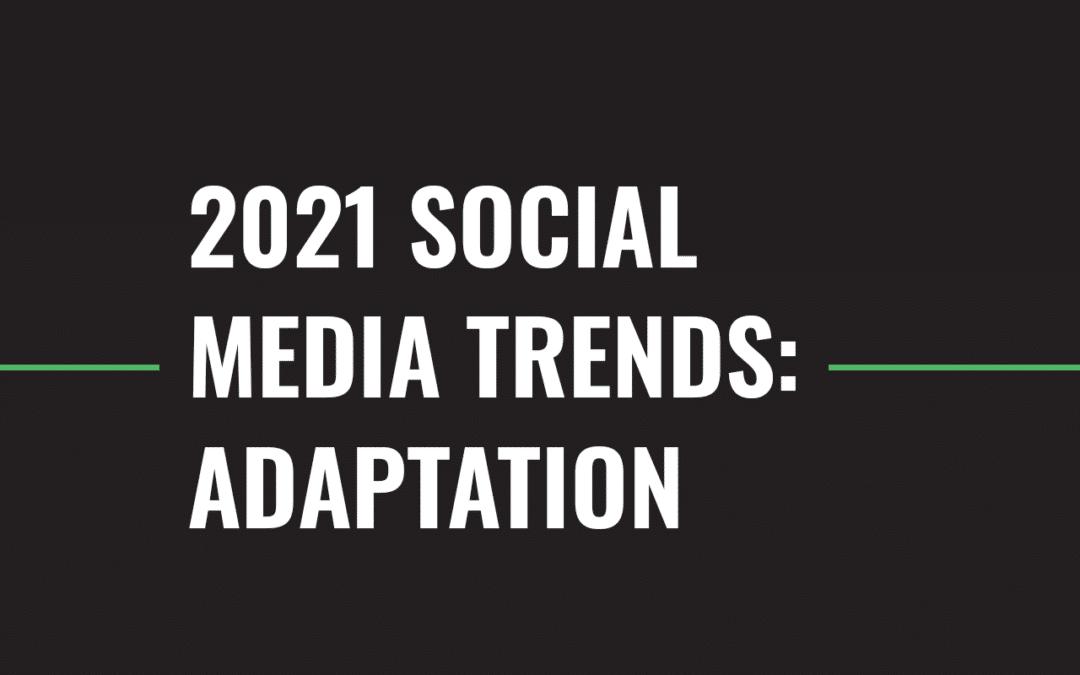 2021 Social Media Trends: Adaptation