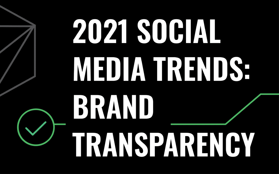 2021 Social Media Trends: BRAND TRANSPARENCY