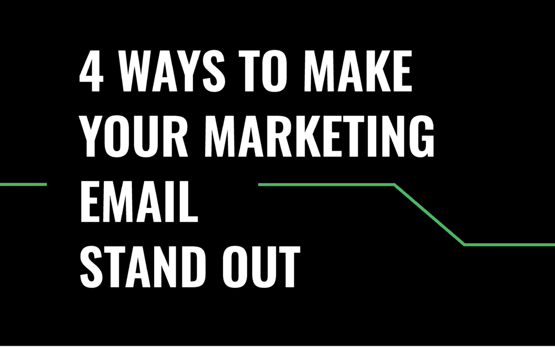 4 Ways to Make Your Marketing email stand Out