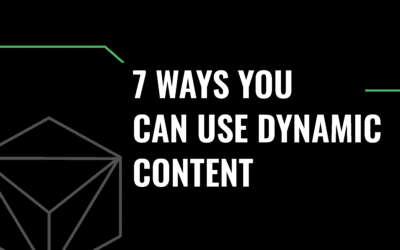 7 Ways You Can Use Dynamic Content
