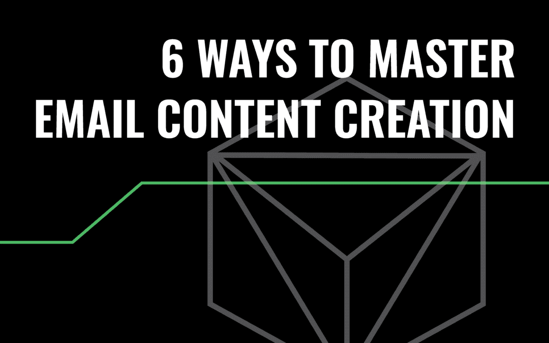 6 Ways To Master Email Content Creation