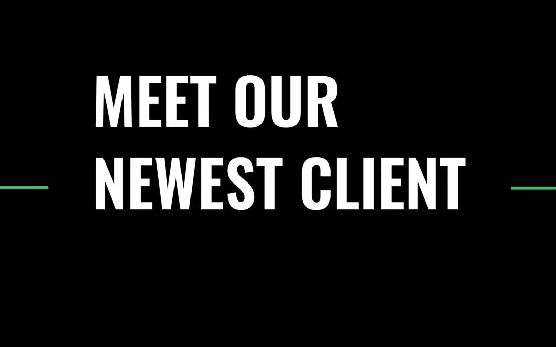 Meet Our Newest Client